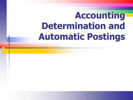 Accounting Determination and Automatic Postings. Slide 2 Lecture Overview Automated postings (GR / IR)