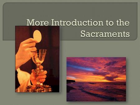 Before we learn about the seven Catholic sacraments, we need to learn about what a sacrament is.