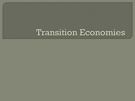  A transition economy is one that is changing from command economy to free markets. Since the collapse of communism in the late 1980s, countries of the.