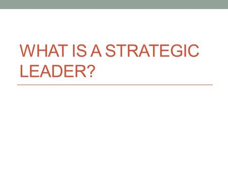 WHAT IS A STRATEGIC LEADER?. Giuseppe Garibaldi.