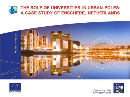 THE ROLE OF UNIVERSITIES IN URBAN POLES: A CASE STUDY OF ENSCHEDE, NETHERLANDS.