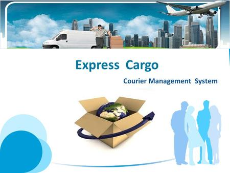 Express Cargo Courier Management System. Express Cargo Express Cargo is a Semi-Online application which can be converted into pure online application.