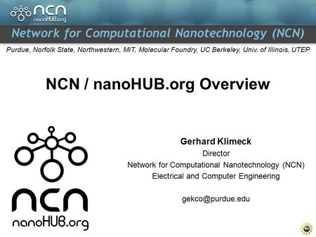 Network for Computational Nanotechnology (NCN) Purdue, Norfolk State, Northwestern, MIT, Molecular Foundry, UC Berkeley, Univ. of Illinois, UTEP NCN /