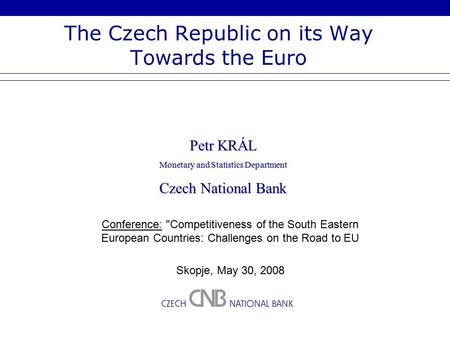 The Czech Republic on its Way Towards the Euro Conference: Competitiveness of the South Eastern European Countries: Challenges on the Road to EU Skopje,
