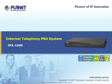 IPX-1980 Internet Telephony PBX System Copyright © PLANET Technology Corporation. All rights reserved.