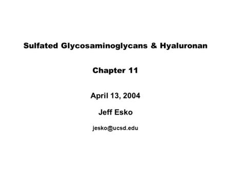 Sulfated Glycosaminoglycans & Hyaluronan Chapter 11 April 13, 2004 Jeff Esko