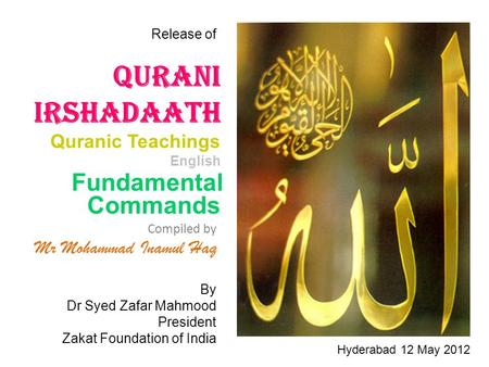 Qurani Irshadaath Quranic Teachings English Commands Compiled by Mr Mohammad Inamul Haq Fundamental Release of By Dr Syed Zafar Mahmood President Zakat.