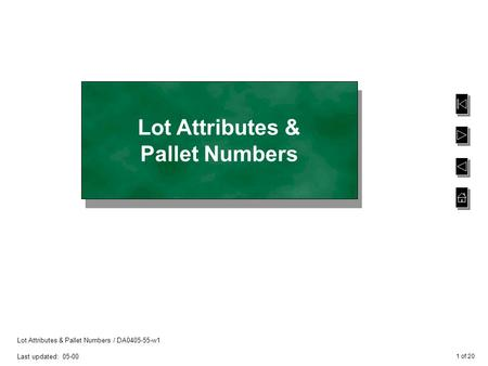 1 of 20 Lot Attributes & Pallet Numbers / DA0405-55-w1 Last updated: 05-00 Lot Attributes & Pallet Numbers.