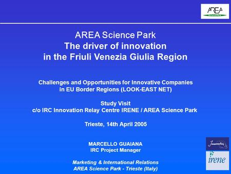 AREA Science Park The driver of innovation in the Friuli Venezia Giulia Region Challenges and Opportunities for Innovative Companies in EU Border Regions.