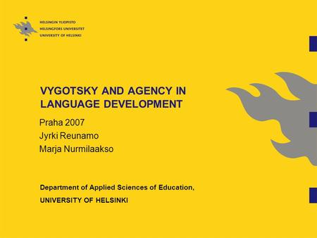 VYGOTSKY AND AGENCY IN LANGUAGE DEVELOPMENT Praha 2007 Jyrki Reunamo Marja Nurmilaakso Department of Applied Sciences of Education, UNIVERSITY OF HELSINKI.