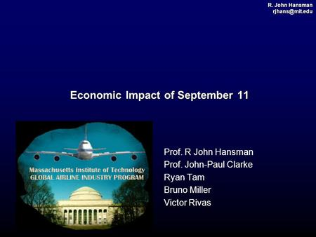 R. John Hansman Economic Impact of September 11 Economic Impact of September 11 Prof. R John Hansman Prof. John-Paul Clarke Ryan Tam Bruno.