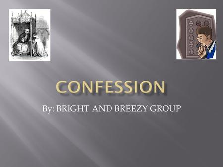 By: BRIGHT AND BREEZY GROUP. Confession is one of the least understood of the sacraments of the Catholic Church. In reconciling us to God, it is a great.