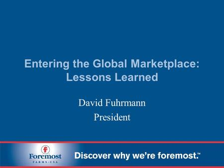 Entering the Global Marketplace: Lessons Learned David Fuhrmann President.