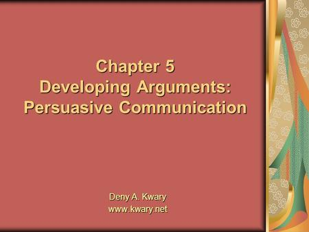 Chapter 5 Developing Arguments: Persuasive Communication