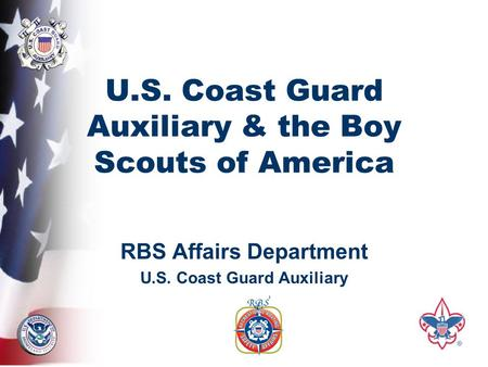 U.S. Coast Guard Auxiliary & the Boy Scouts of America RBS Affairs Department U.S. Coast Guard Auxiliary.