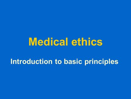 Medical ethics Introduction to basic principles. Ethics are not … Ethics is not the same as feelings Ethics is not religion Ethics is not following the.