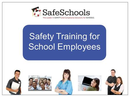 Safety Training for School Employees. 1.Our district recently purchased a subscription to SafeSchools, the leading safety training and compliance tracking.