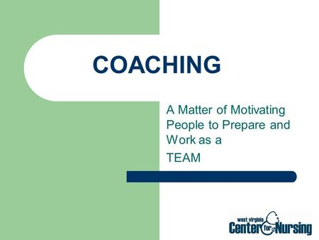 COACHING A Matter of Motivating People to Prepare and Work as a TEAM.