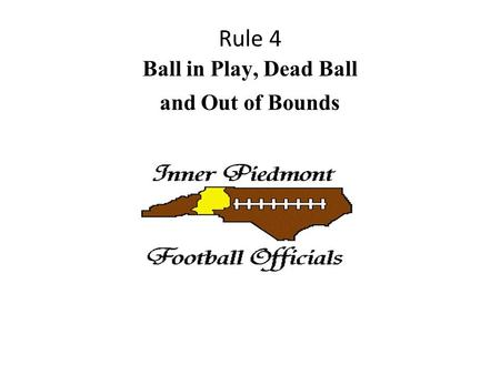 Rule 4 Ball in Play, Dead Ball and Out of Bounds.