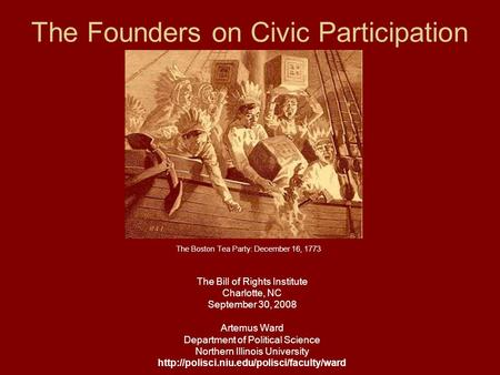 The Founders on Civic Participation The Bill of Rights Institute Charlotte, NC September 30, 2008 Artemus Ward Department of Political Science Northern.