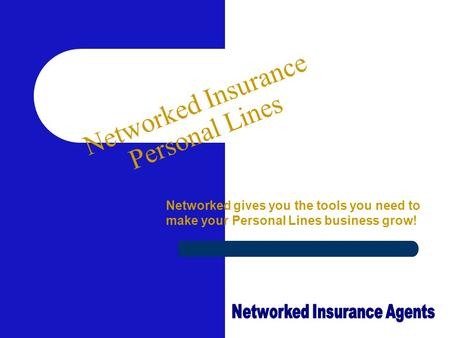 Networked Insurance Personal Lines Networked gives you the tools you need to make your Personal Lines business grow!