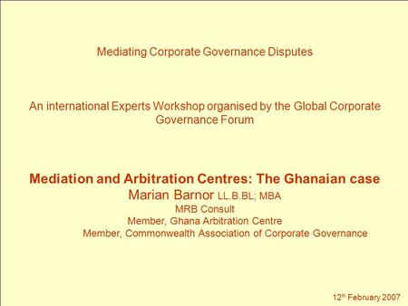 Mediating Corporate Governance Disputes An international Experts Workshop organised by the Global Corporate Governance Forum Mediation and Arbitration.
