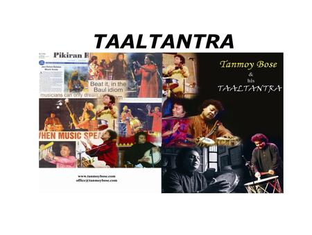 TAALTANTRA. Taaltantra in recent years has emerged as one of the foremost world music bands regularly enthralling audiences in the Mid-East, North America,