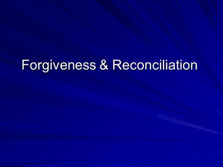 Forgiveness & Reconciliation. He has ruined my past. I'm beginning to toy with the idea of forgiveness so that I don't allow him to destroy my future.