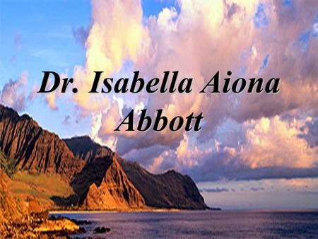 Dr. Isabella Aiona Abbott. Interests Systematics of Marine algae.Systematics of Marine algae. Interest especially in Red algae.Interest especially in.