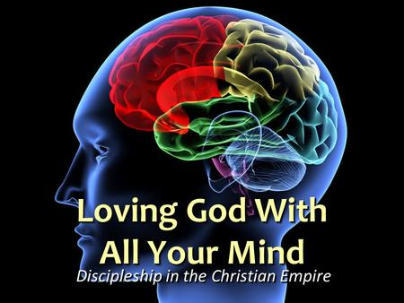 Loving God With All Your Mind Discipleship in the Christian Empire.