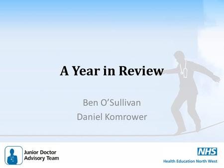 A Year in Review Ben O'Sullivan Daniel Komrower. Junior Doctor Advisory Team Provide independent advice to trainees and trusts in NW and Mersey on rotas,