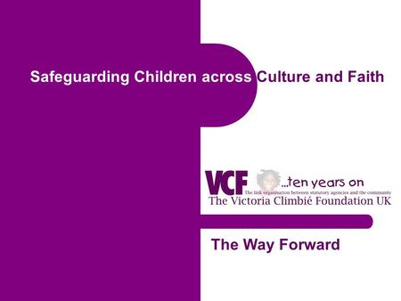Safeguarding Children across Culture and Faith The Way Forward.