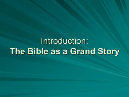Introduction: The Bible as a Grand Story. Our whole lives are shaped by some story.