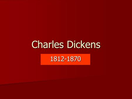 Charles Dickens 1812-1870. Family Life Father – John Dickens Father – John Dickens Mother – Elizabeth Barrow Mother – Elizabeth Barrow Father was a Navel.
