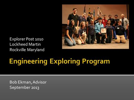 Bob Ekman, Advisor September 2013 Explorer Post 1010 Lockheed Martin Rockville Maryland.