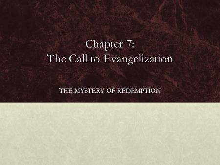 Chapter 7: The Call to Evangelization THE MYSTERY OF REDEMPTION.