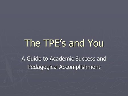 The TPE's and You A Guide to Academic Success and Pedagogical Accomplishment.