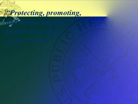 "1 ""Protecting, promoting, and advancing the health and safety of the Nation"""