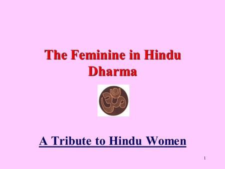 1 The Feminine in Hindu Dharma A Tribute to Hindu Women.