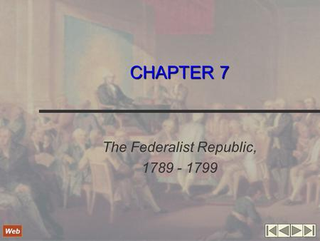 CHAPTER 7 The Federalist Republic, 1789 - 1799 Web.