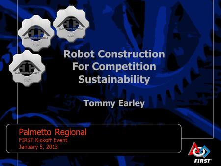 Robot Construction For Competition Sustainability Tommy Earley Palmetto Regional FIRST Kickoff Event January 5, 2013.