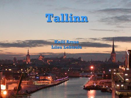 Tallinn Kaili Arnus Liisu Lehtsalu. Tallinn, the capital of Estonia, is located in Northern Europe in the north-eastern part of the Baltic Sea region.