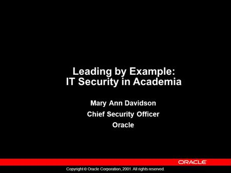 Copyright © Oracle Corporation, 2001. All rights reserved. Security Assurance: The Times They Are A ' Mary Ann Davidson Chief Security Officer Oracle Leading.