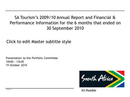 Slide no. 1 © South African <strong>Tourism</strong> 2010 Click to edit Master subtitle style SA <strong>Tourism</strong>'s 2009/10 Annual Report <strong>and</strong> Financial & Performance Information.