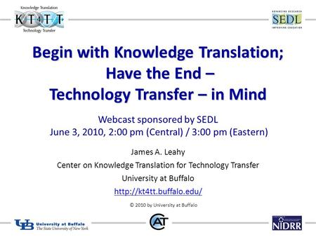 Begin with Knowledge Translation; Have the End – Technology Transfer – in Mind Begin with Knowledge Translation; Have the End – Technology Transfer – in.