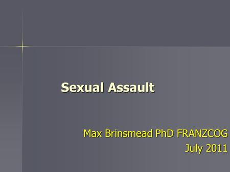 Sexual Assault Max Brinsmead PhD FRANZCOG July 2011.