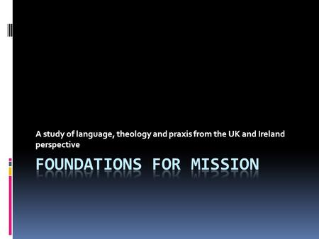 A study of language, theology and praxis from the UK and Ireland perspective.