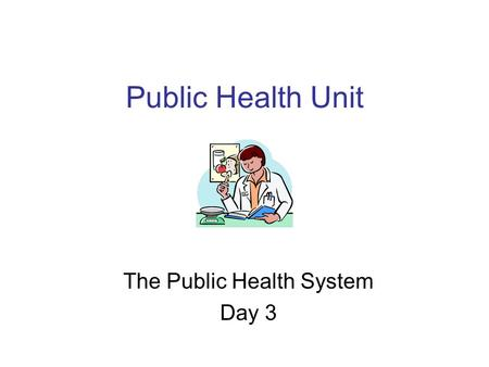 Public Health Unit The Public Health System Day 3.