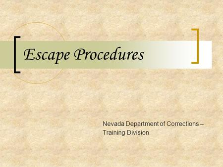 Escape Procedures Nevada Department of Corrections – Training Division.