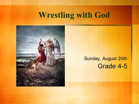 Wrestling with God Sunday, August 20th Grade 4-5.